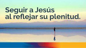 Seguir a Jesús al reflejar su plenitud