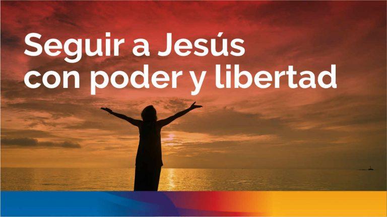 Seguir a Jesús con poder y libertad