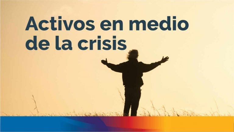 Activos en medio de la crisis