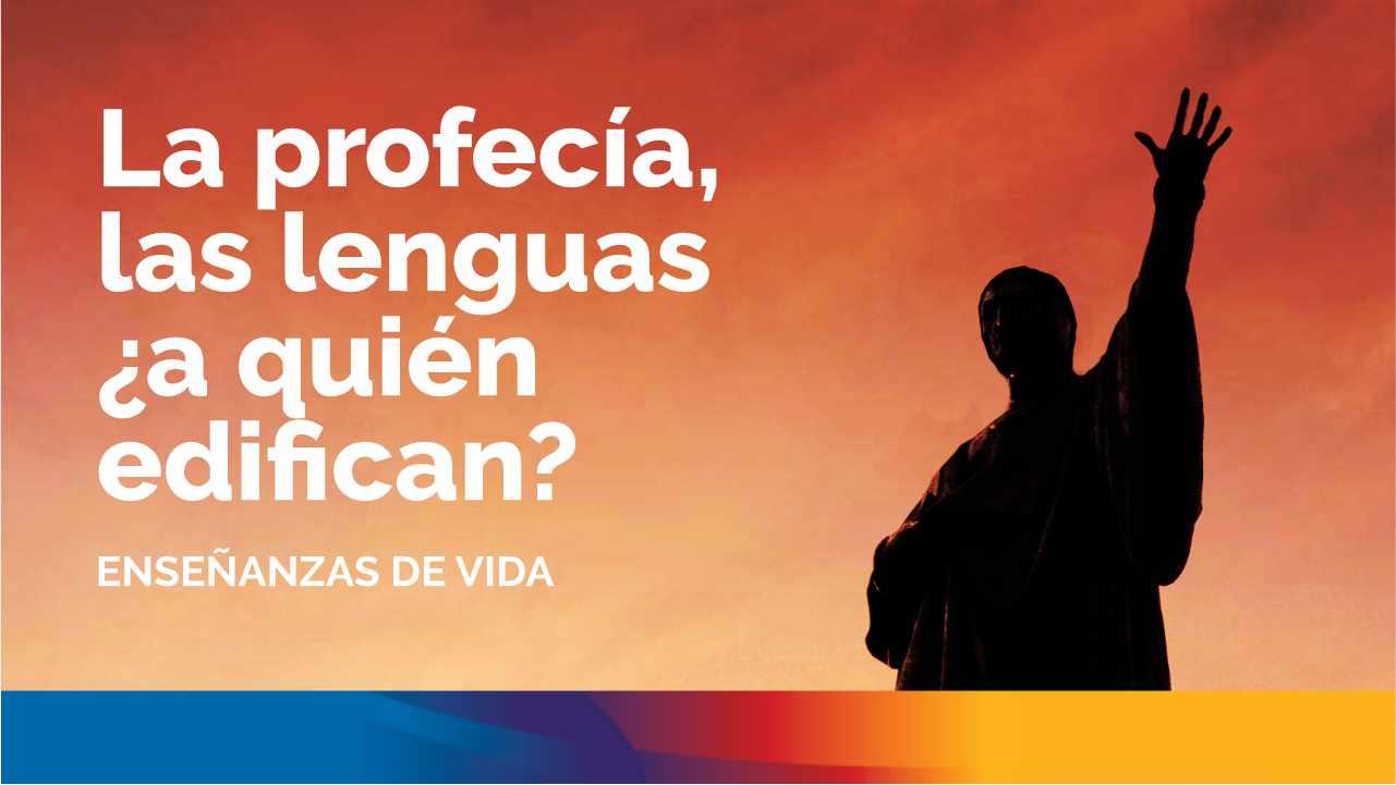La profecía, las lenguas ¿a quién edifican?